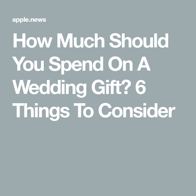 How Much Should You Spend On A Wedding Gift 6 Things To Consider Wedding Gifts Wedding Gifts