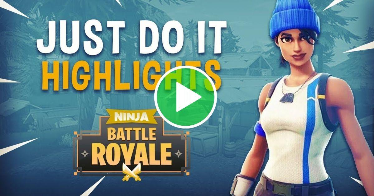 Just Do It Fortnite Battle Royale Highlights Ninja Gaming