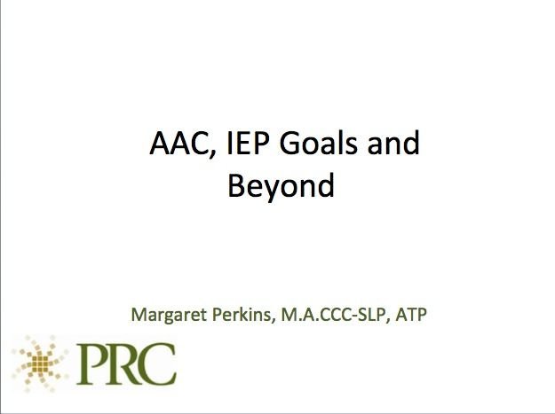 AAC, IEP Goals and Beyond (Margaret Perkins - PRC).ppt