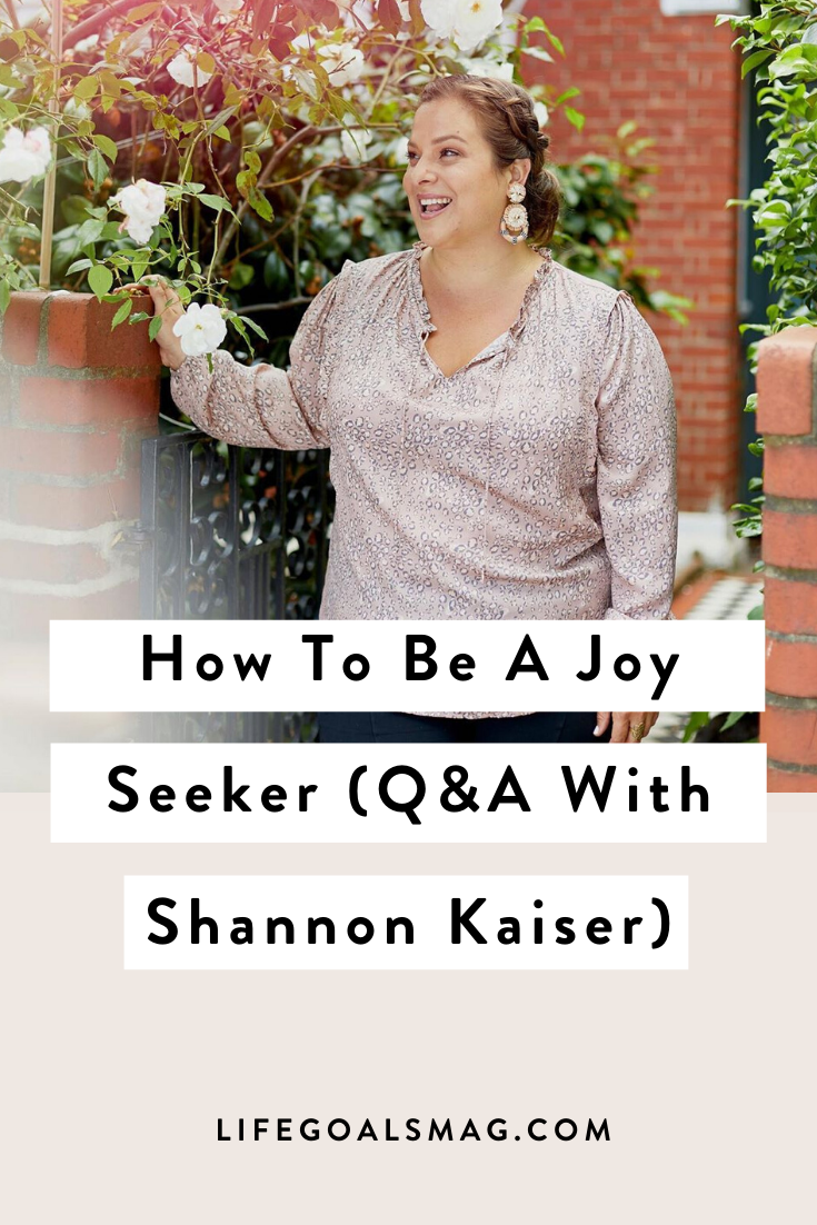 Interview with bestselling author Shannon Kaiser on how to be a joy seeker, self-love, why she has her own life coach, and how to live a life of depth.