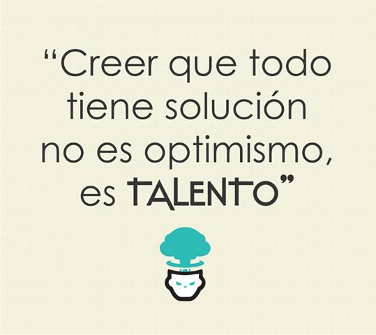 Creer Q Todo Tiene Solución No Es Optimismo Es Talento