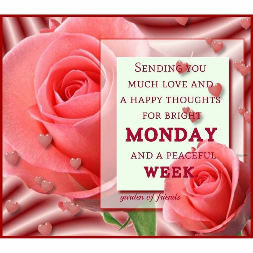 Sending You Much Love And A Happy Thought For A Bright Monday And A Peaceful Week Monday Monday Quo Monday Blessings Monday Greetings Monday Morning Motivation