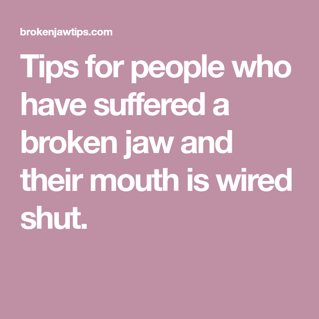 Super Tips For People Who Have Suffered A Broken Jaw And Their Mouth Is Wiring 101 Swasaxxcnl