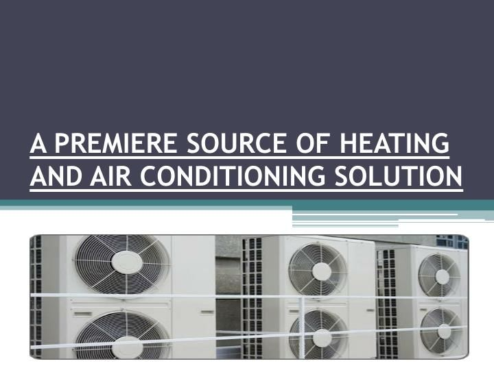 A Premiere Source Of Heating And Air Conditioning Solution