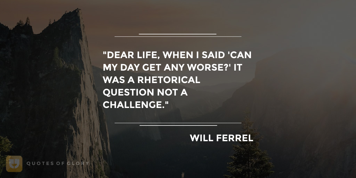 #WillFerrel #Funny #Quotes  #Life GET FREE APP at bit.ly/QoGlory004