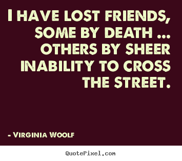 Quotes About Death Of A Friend Impressive I'm Awkward Quoted Pinterest  Virginia Woolf Famous Quotes