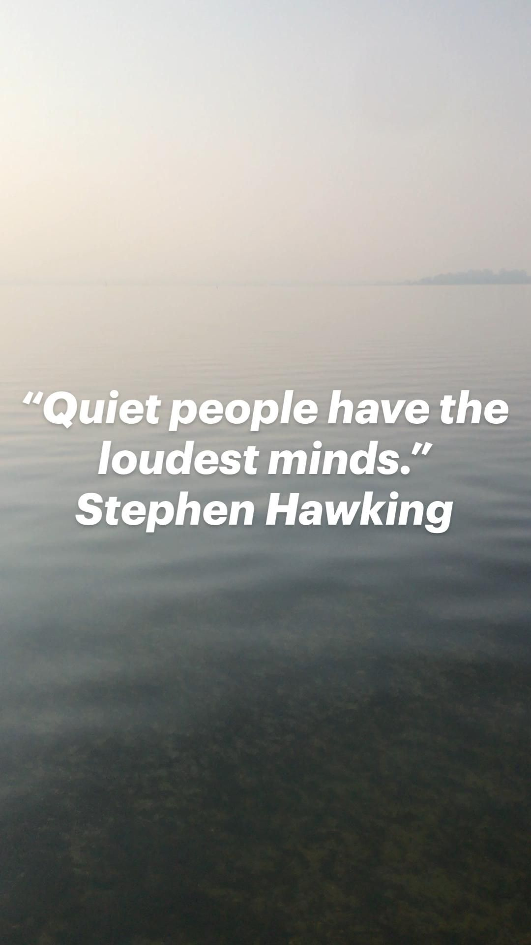 """""""Quiet people have the loudest minds."""" Stephen Hawking"""