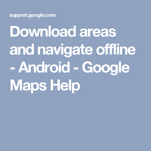 Download areas and navigate offline - Android - Google Maps