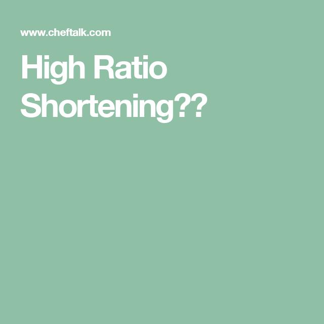 High Ratio Shortening??   Shortening High Shortening ...