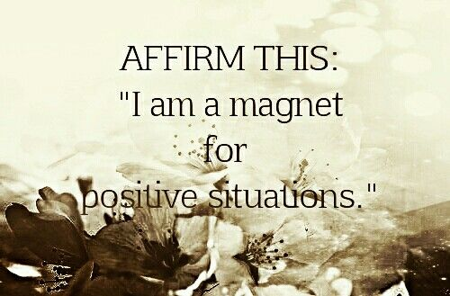 """AFFIRM THIS: """"I am a magnet for positive situations."""""""