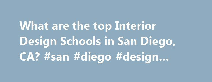 What Are The Top Interior Design Schools In San Diego CA