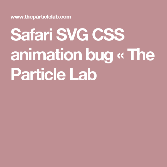 Safari SVG CSS animation bug « The Particle Lab | Safari
