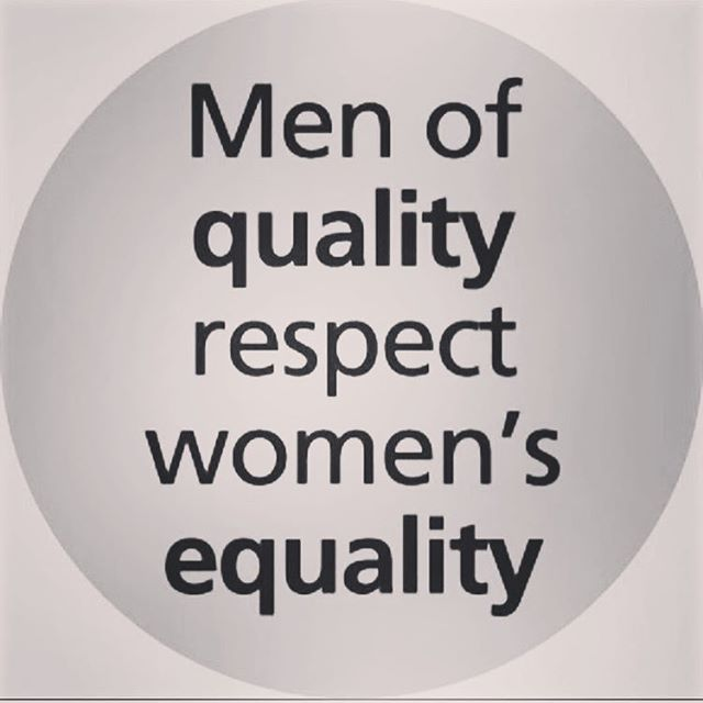 Men Of Quality Respect Women S Equality To All Of You Out There Marching Or Showing Your Support Your Vo Respect Women Quotes Respect Women Respect Quotes