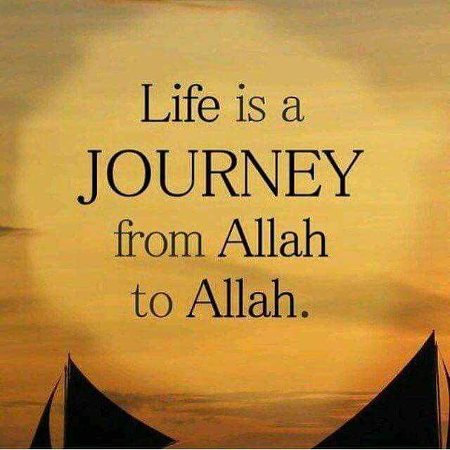 Life Is A Journey From Allah To Allah Islamic Quotes Soul Love Quotes Beautiful Quran Quotes