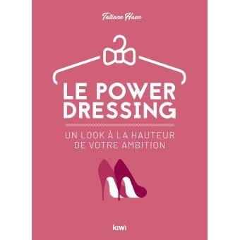 Le power dressing Un look à la hauteur de votre ambition – broché – Tatiana Haen – Achat Livre