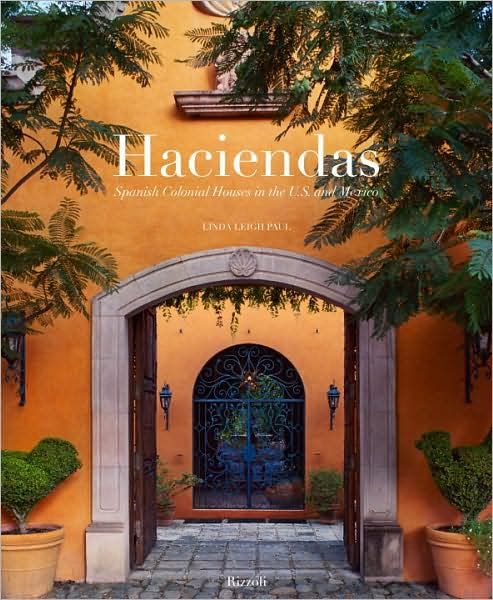 Spanish Colonial Design: Haciendas: Spanish Colonial Houses In The U.S. And Mexico