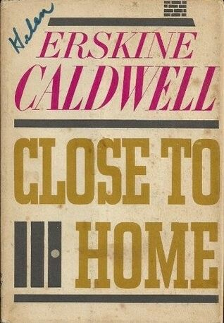 Close to Home by Erskine Caldwell