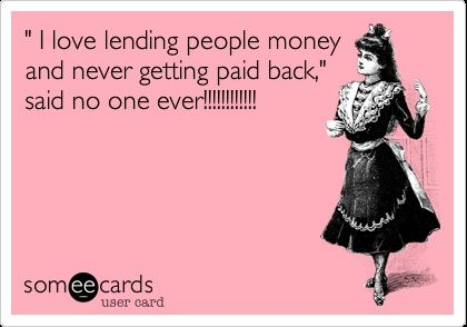 Dont Lend Money To Friends On Pinterest Money Money Quotes