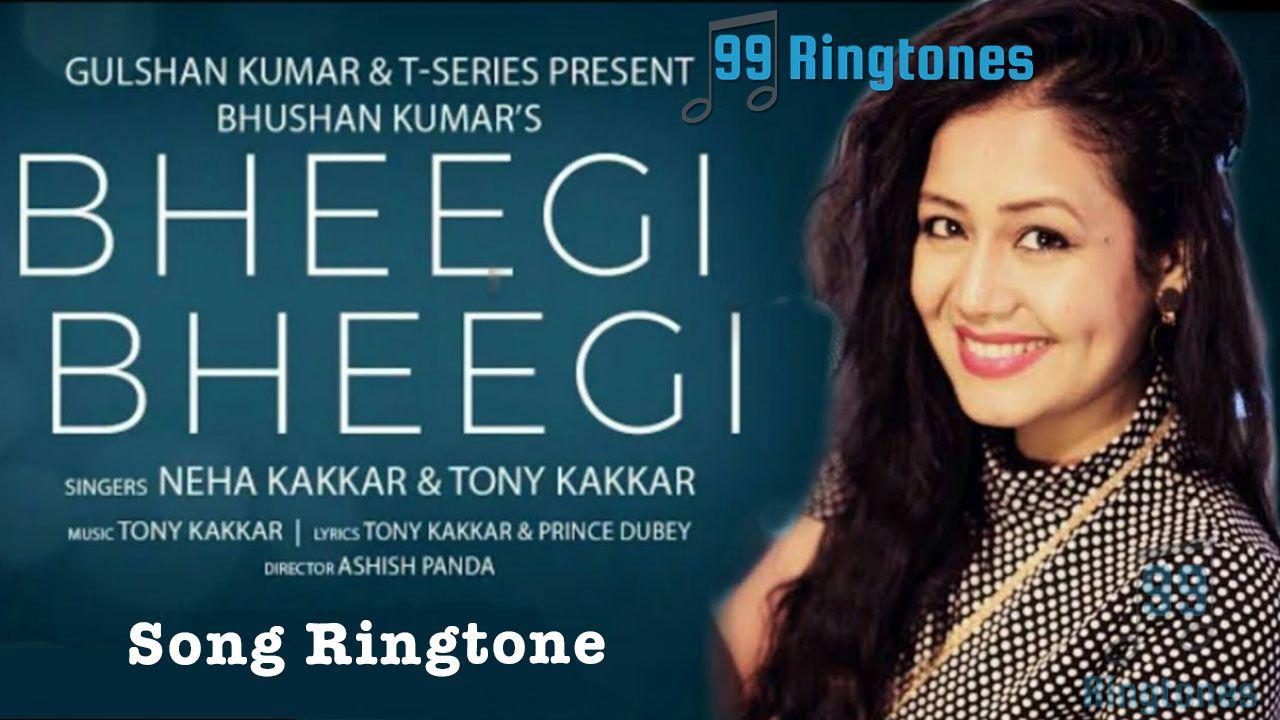 Bheegi Bheegi Song Ringtone Neha Kakkar And Tony Kakkar