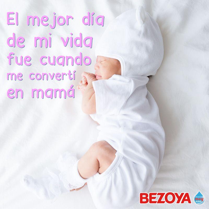 El Mejor Día De Mi Vida Fue Cuando Me Convertí En Mamá Bezoya Bebé Bebé A Bordo Madre Hijo Maternidad Pa Frases Para Bebes Memes De Bebé Poemas De Bebé