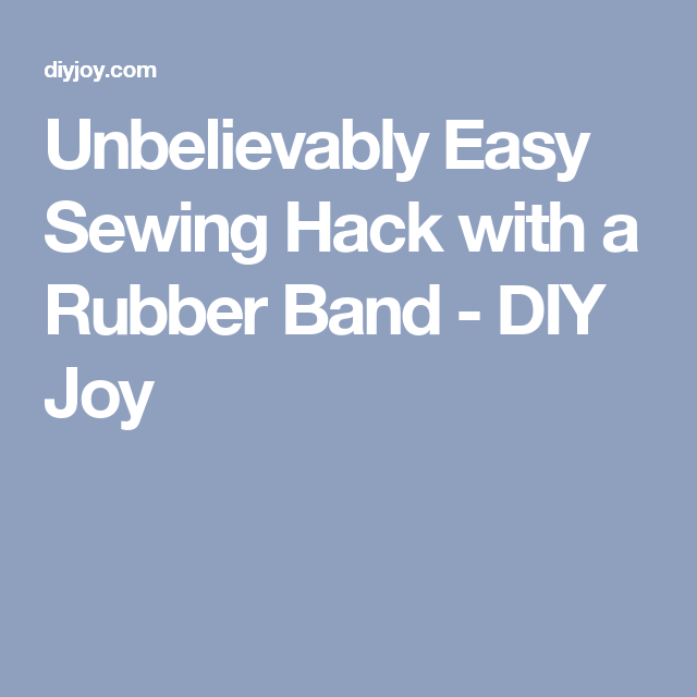 Unbelievably Easy Sewing Hack with a Rubber Band - DIY Joy