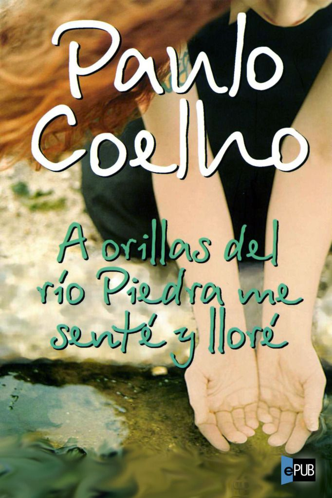 Paulo Coelho A Orillas Del Rio Piedra Me Sente Y Llore Leer
