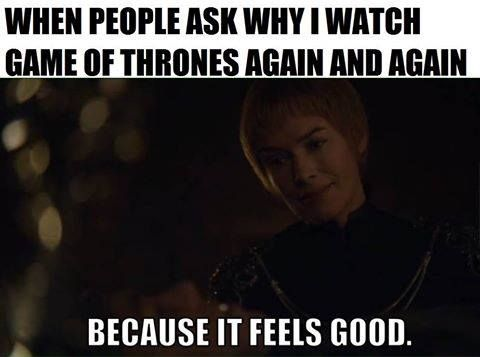Game Of Thrones Funny Meme Why Do You Watch Got Again And Again Watch Game Of Thrones Game Of Thrones Game Of Thrones Funny
