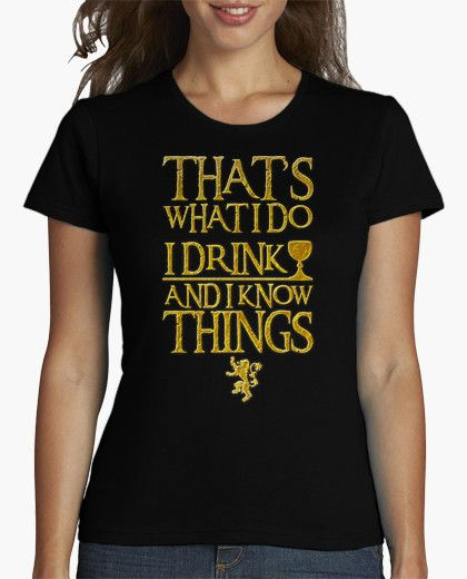 d694977cb Camiseta I Drink And I Know Things. Frase de Tyrion Lannister ...