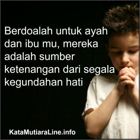Berdoalah Untuk Ayah Ibu Kata Mutiara Ayah Ibu Dan