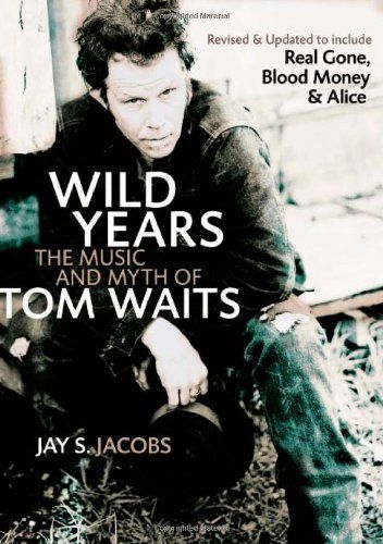 Wild Years: The Music and Myth of Tom Waits by Jay S. Jacobs