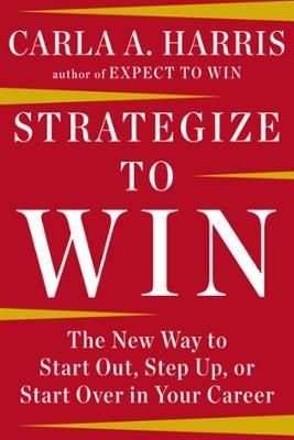 Strategize to Win by Carla A Harris, Click to Start Reading eBook, The Wall Street powerhouse and author of Expect to Win offers a new way to conceptualize career strat