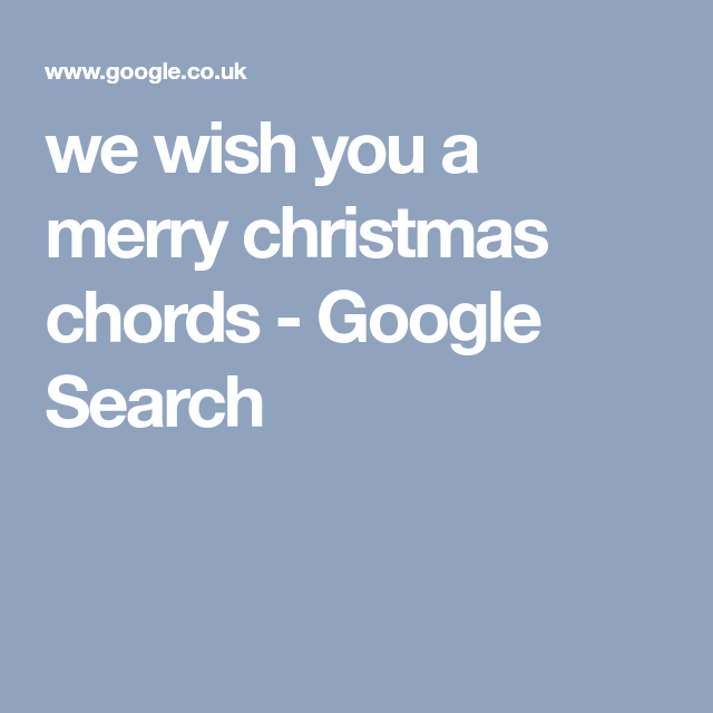we wish you a merry christmas chords - Google Search   12.0 ...