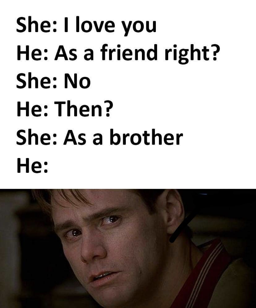 I Love You As A Brother Funny Relatable Memes Crazy Funny Memes Stupid Funny Memes