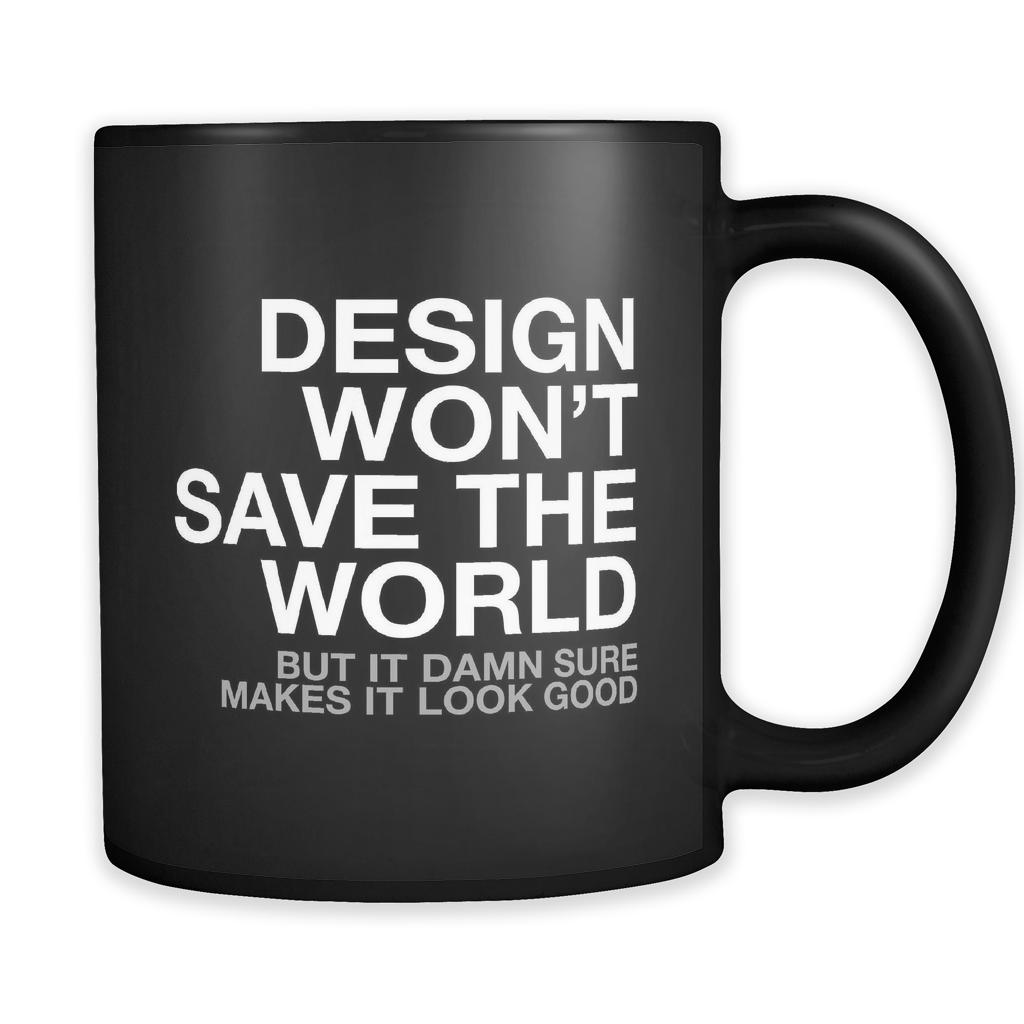 Design Wont Change The World Mug Design Design Graphic Design