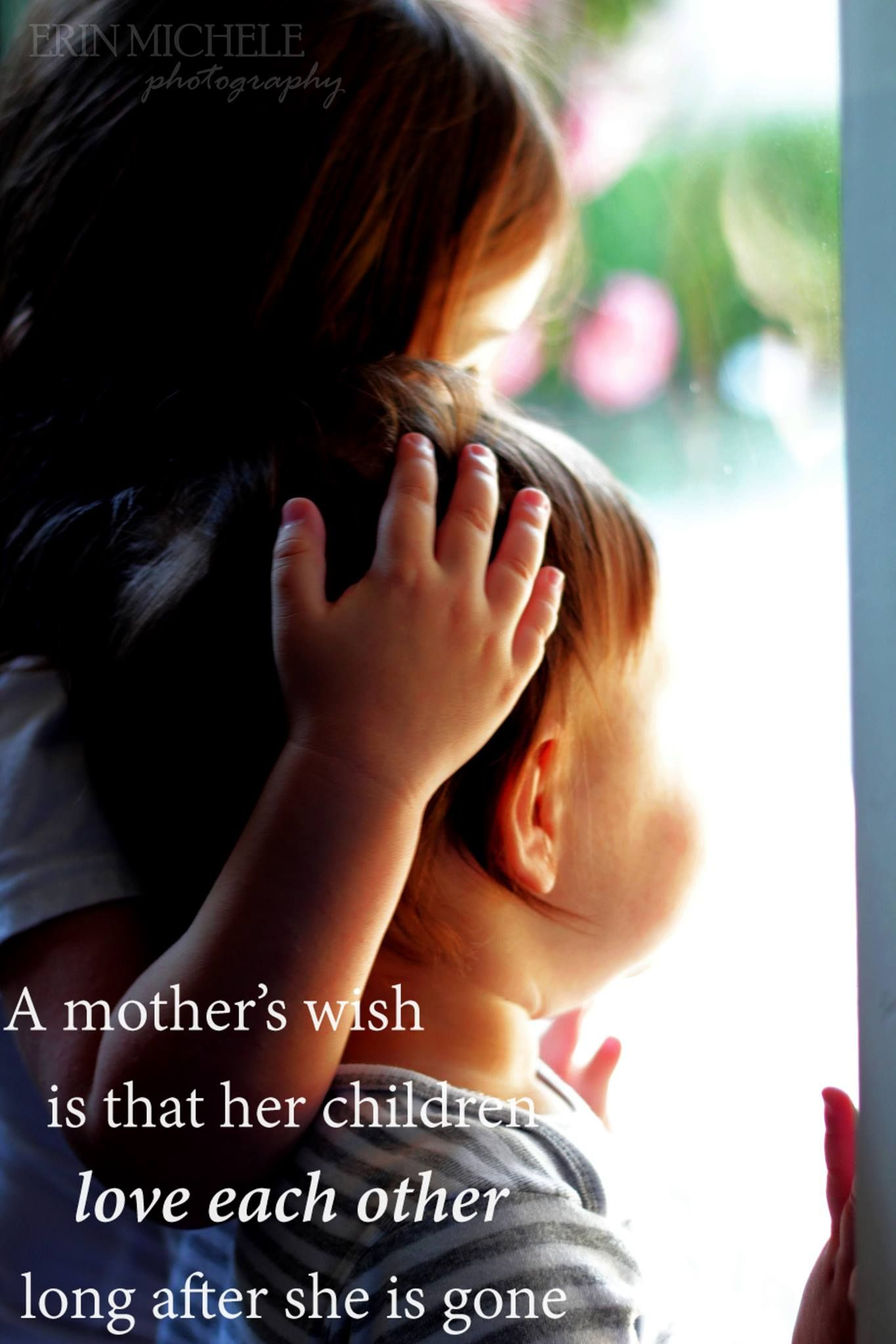A mother s wish is that her children love each other long after she