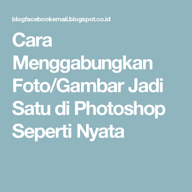 Cara Menggabungkan Foto Gambar Jadi Satu Di Photoshop Seperti Nyata Photoshop Gambar Pengeditan Foto