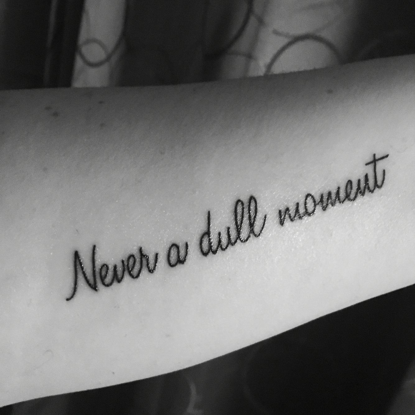 9b9b73fae49e0 Script tattoo by Robert Kidd at Club Tattoo in Las Vegas. Never a dull  moment. An important phrase that means a lot to me!! Honey Script font.