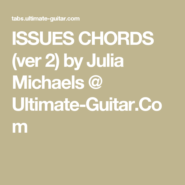 Issues Chords Ver 2 By Julia Michaels Ultimate Guitar