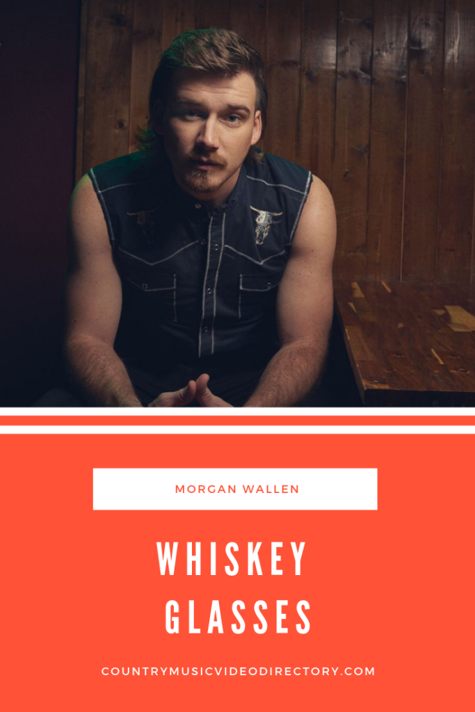 Whiskey Glasses By Morgan Wallen Video And Lyrics Country Music Video Directory Country Music Videos Country Music Music Videos