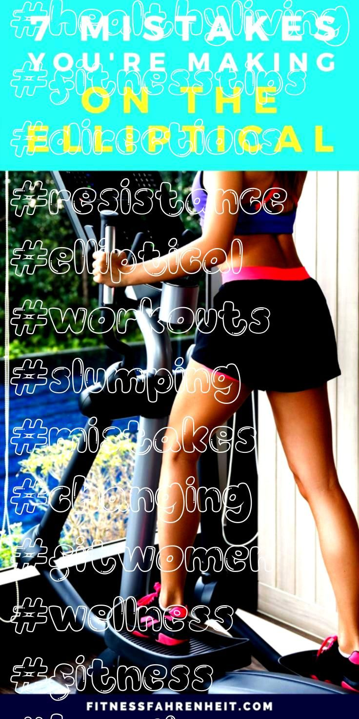 #healthyliving #fitnesstips #directions #resistance #elliptical #workouts #slumping #mistakes #chang...