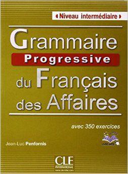 Grammaire Progressive Du Francais Des Affaires Avec 350 Exercices Intermediaire This Book Is A Refer French Language Lessons French Teacher Language Lessons