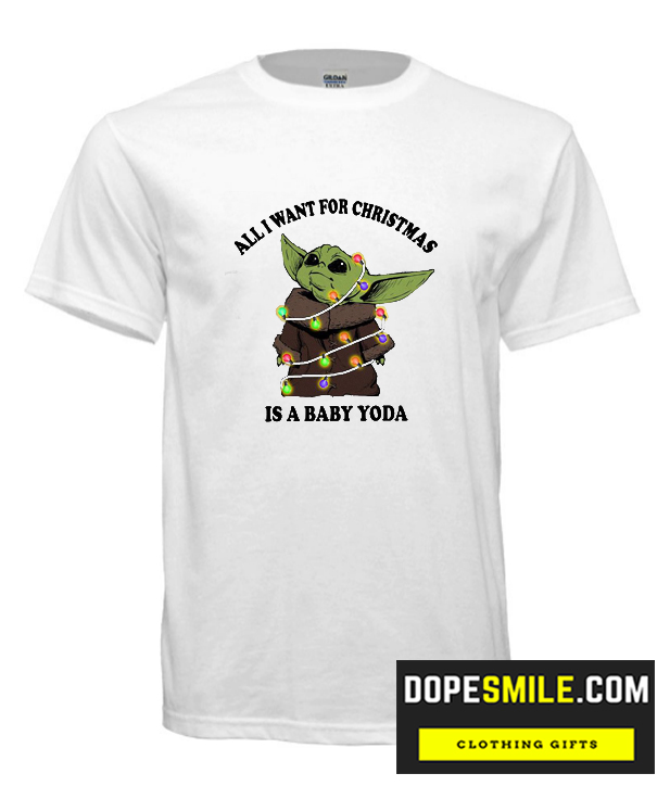 All I Want For Christmas Is A Baby Yoda Cool Shirt In 2020 Cool Shirts Shirts Comfortable Outfits