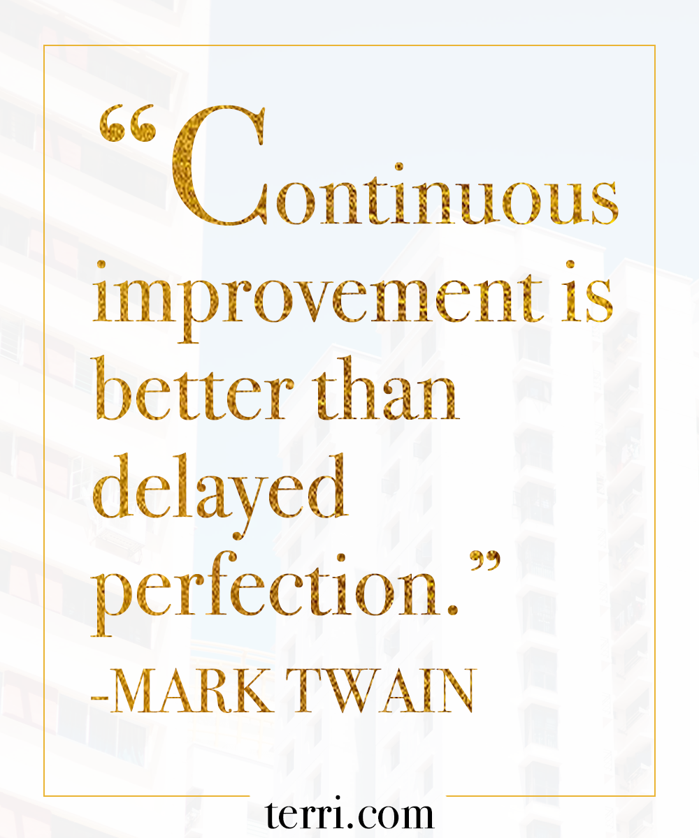improvement is better than delayed perfection Continuous improvement is better than delayed perfection i have always been a  believer of learning by doing i have found it to be the best.