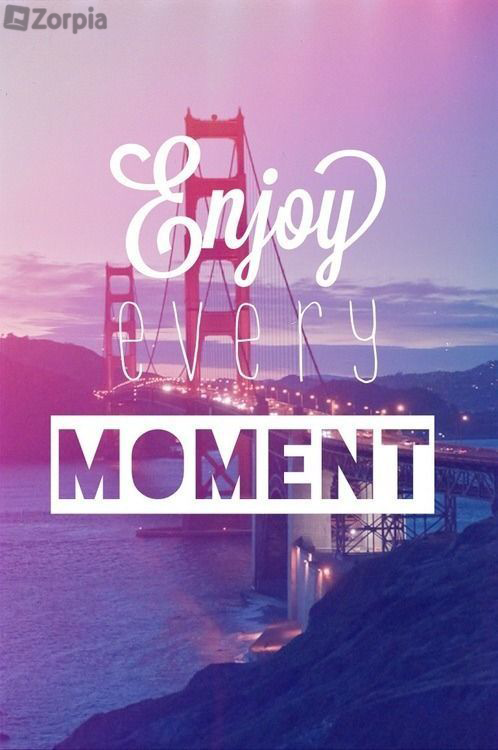 You Only Live Once So Enjoy Every Moment In Your Life Zorpia