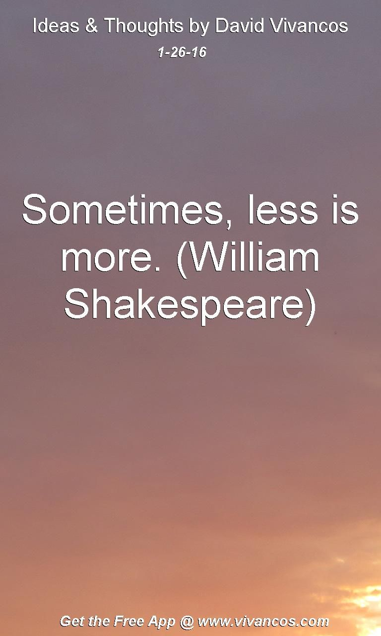 Sometimes, less is more. (William Shakespeare) [January 26th 2016] https://www.youtube.com/watch?v=_fUD2nbrlG4