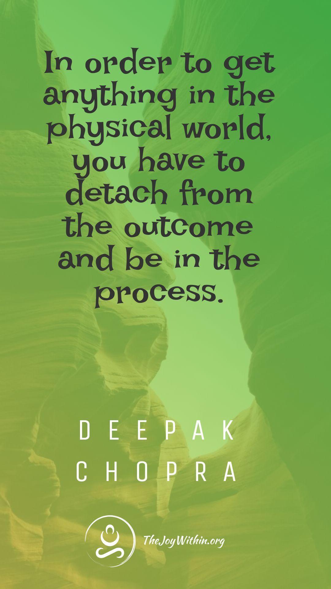 Deepak Chopra Explains The Law Of Detachment Law Of Detachment Detachment Quotes Deepak Chopra Quotes
