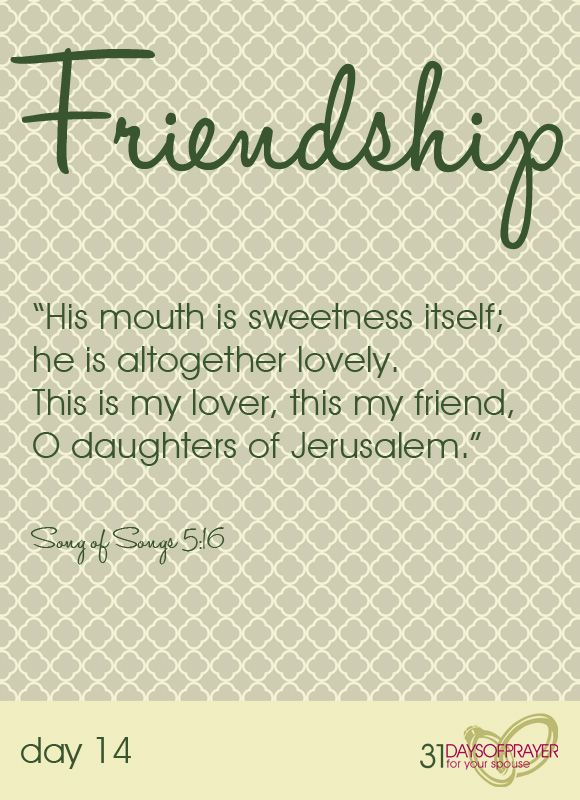 31 days of prayer for your spouse day 14 friendship friendship his mouth is sweetness itself he is altogether lovely this is my altavistaventures Choice Image