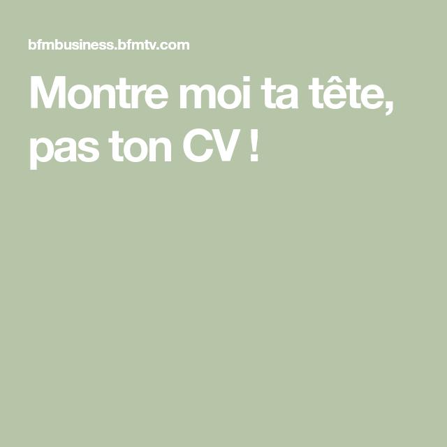 Montre Moi Ta Tete Pas Ton Cv Montre Tete De Curriculum Vitae