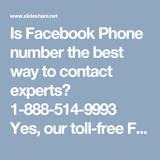 Is Facebook Phone number the best way to contact experts? 1-888-514-9993 Yes, our toll-free Facebook Phone number1-888-514-9993 is the best way to contact our experts because this number can be accessible from any part of the world and our experts have been working all the day and night to provide the best customer services. So, there is no time boundation for them, just dial the number and see what they can do for you. For more visit us our website…