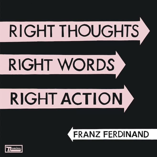 Franz Ferdinand- Right Thoughts, Right Words, Right Action